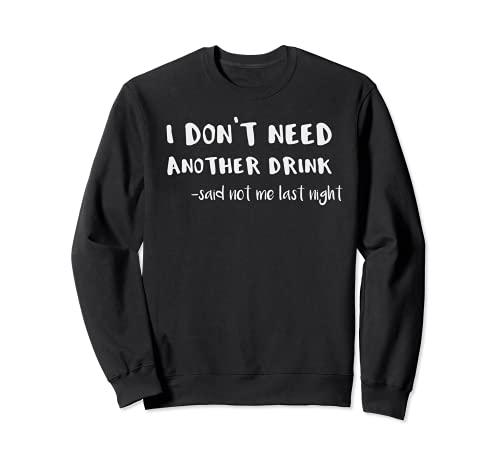 No necesito otra bebida Decía No Me Última Noche Resaca Sudadera