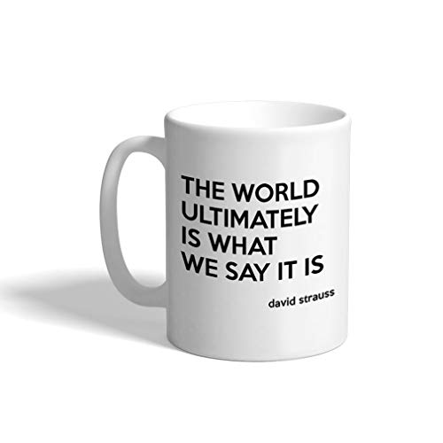 Ceramic Coffee Mug 11 Ounces The World Ultimately Is What We Say It David Strauss White Tea Cup Inspirational Design Only