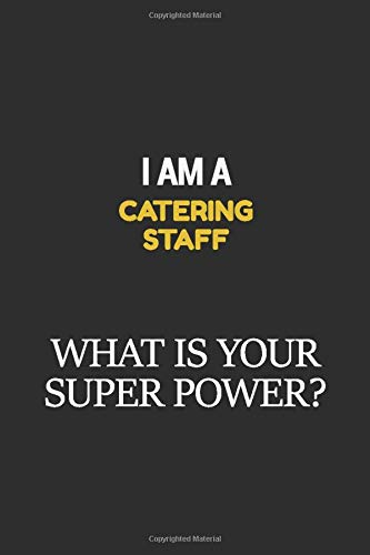 I Am A Catering Staff What Is Your Super Power?: Career, journal Notebook and writing journal for encouraging men, women and kids. A framework for building your career.