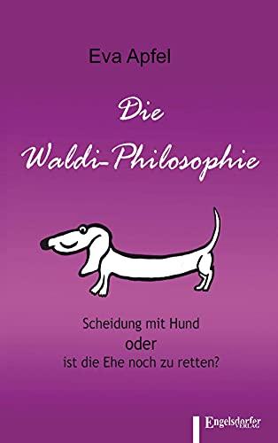 Die Waldi-Philosophie: Scheidung mit Hund oder ist die Ehe noch zu retten? (German Edition)