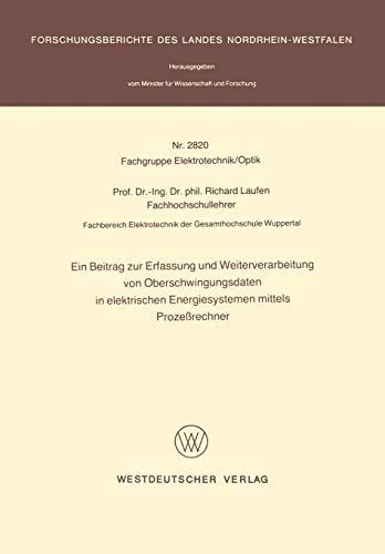 Ein Beitrag zur Erfassung und Weiterverarbeitung von Oberschwingungsdaten in elektrischen Energiesystemen mittels Prozeßrechner (Forschungsberichte des Landes Nordrhein-Westfalen)