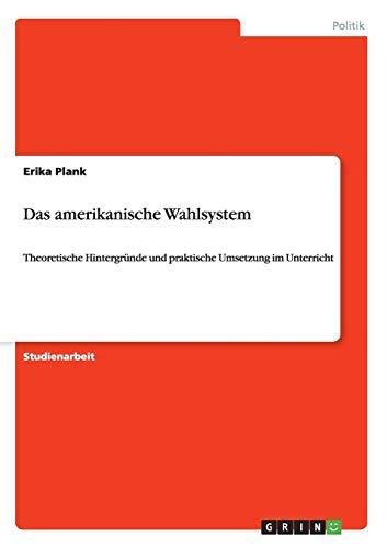 Das amerikanische Wahlsystem: Theoretische Hintergründe und praktische Umsetzung im Unterricht