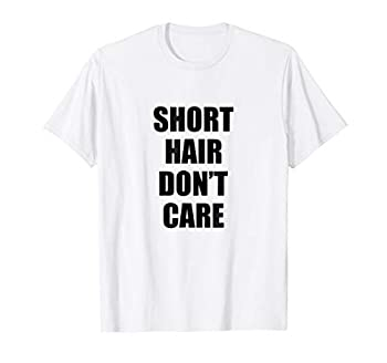 Short Hair Don t Care - Popular Hairstyle Quote T-Shirt
