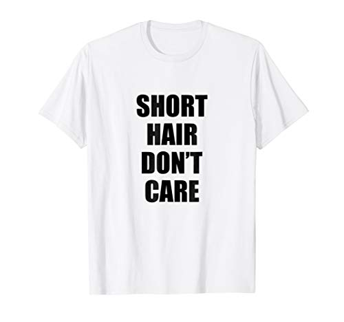 Short Hair Don't Care - Popular Hairstyle Quote T-Shirt