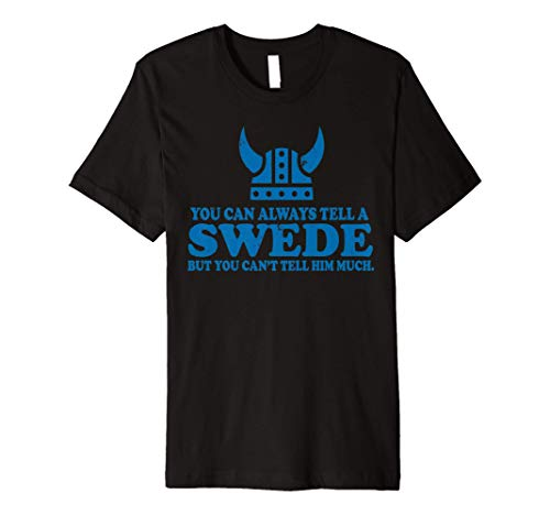 Funny Swedish Saying You can Always tell a Swede Premium T-Shirt