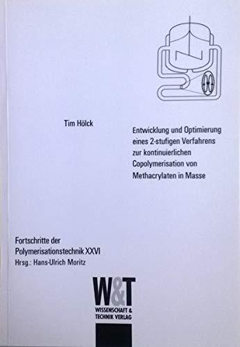 Entwicklung und Optimierung eines 2-stufigen Verfahrens zur kontinuierlichen Copolymerisation von Methacrylaten (Fortschritte der Polymerisationstechnik)