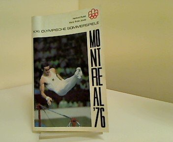 Montreal '76 : XXI. Olymp. Sommerspiele