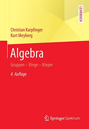 Algebra: Gruppen - Ringe - Körper