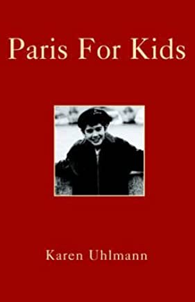 [(Paris for Kids)] [By (author) Karen Uhlmann] published on (May, 2005)