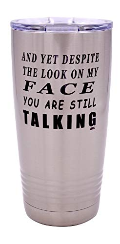 Funny And Yet Despite The Look On My Face You Are Still Talking Large 20 Ounce Travel Tumbler Mug Cup w/Lid Sarcastic Work Gift For Boss Manager or Supervisor