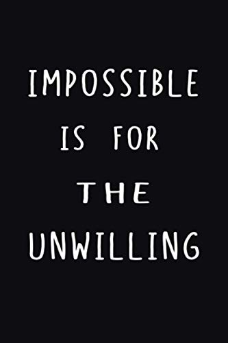 Impossible is for the unwilling: Workout Log Book and Fitness Journal (Strength, and Nutrition Tracking, bodybuilding weightlifting exercise. Gym ... Workout Routines, Exercise Journal gift.