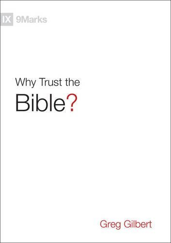 Why Trust the Bible? (9Marks) by [Greg Gilbert]