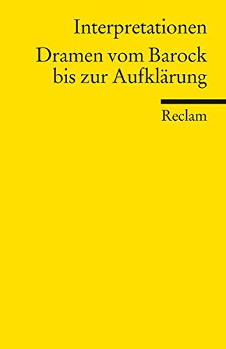 Interpretationen: Dramen vom Barock bis zur Aufklärung: (Literaturstudium) (Reclams Universal-Bibliothek)
