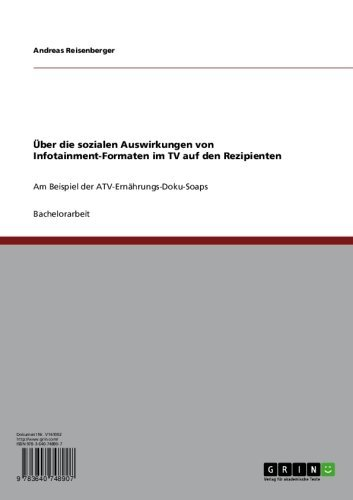 Über die sozialen Auswirkungen von Infotainment-Formaten im TV auf den Rezipienten: Am Beispiel der ATV-Ernährungs-Doku-Soaps