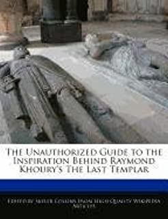 The Unauthorized Guide to the Inspiration Behind Raymond Khoury's the Last Templar