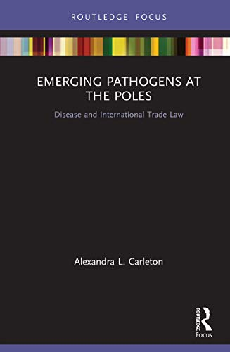 Emerging Pathogens at the Poles: Disease and International Trade Law (Routledge Research in Polar Law) (English Edition)