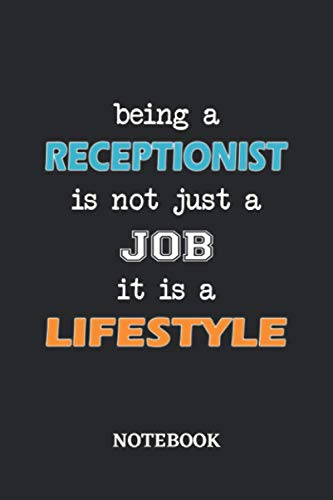 Being a Receptionist is not just a Job it is a Lifestyle Notebook: 6x9 inches - 110 blank numbered pages • Greatest Passionate working Job Journal • Gift, Present Idea