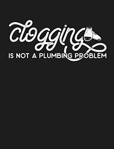 Clogging is Not a Plumbing Problem: Funny Clogger Journal Clog Dance Diary Folk Dancing Composition Notebook, 100 Wide Ruled Pages