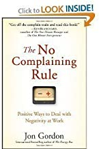 The No Complaining Rule: Positive Ways to Deal with Negativity at Work [Hardcover]