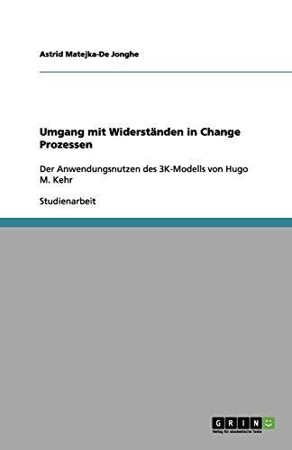 Umgang mit Widerständen in Change Prozessen: Der Anwendungsnutzen des 3K-Modells von Hugo M. Kehr