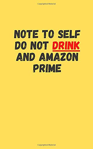 Note to self: dont drink and amazon prime: 90 Page notebook, journal Funny quote, ideal gift for office co worker