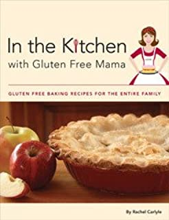 In the Kitchen with Gluten Free Mama, Gluten Free Baking Recipes for the Entire Family