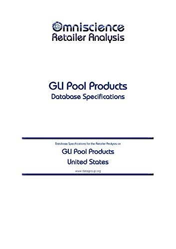 GLI Pool Products - United States: Retailer Analysis Database Specifications (Omniscience Retailer Analysis - United States Book 40410) (English Edition)