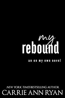 My Rebound (On My Own Book 2) by [Carrie Ann Ryan]