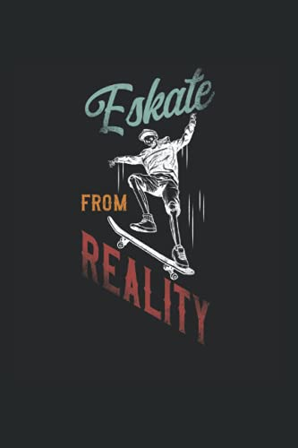 Eskate From Reality: Skateboard Notebook, Skater Skate Diary & Skateboarding Journal - Appreciation Gift Idea - 120 Lined Pages, 6x9 Inches, Matte Soft Cover