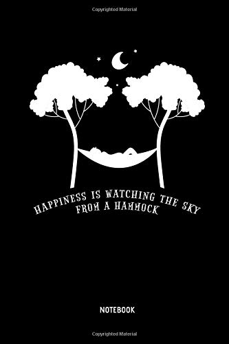 Happiness Is Watching The Sky From A Hammock - Notebook: Lined Hammock Notebook / Journal. Great Hammock Accessories & Novelty Gift Idea for all Hammock & Camping Lover.
