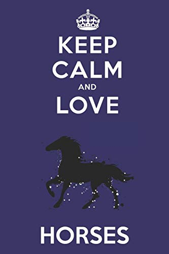 Keep Calm And Love Horses: Cute Horse Lovers Journal / Notebook / Diary / Birthday Gift (6x9 - 110 Blank Lined Pages) [Idioma Inglés]