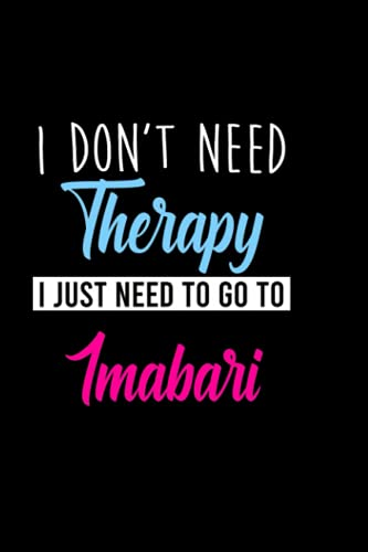 I don't need therapy i just need to go to Imabari: Personalized Notebook: Lined Notebook,(6 x 9) / 120 lined pages / Journal, Diary, draw, Composition,Notebook.