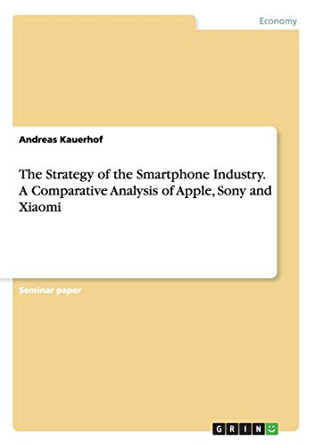 The Strategy of the Smartphone Industry. a Comparative Analysis of Apple, Sony and Xiaomi