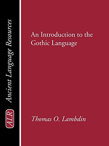 Compare Textbook Prices for An Introduction to the Gothic Language Ancient Language Resources Illustrated Edition ISBN 9781597523943 by Lambdin, Thomas O.