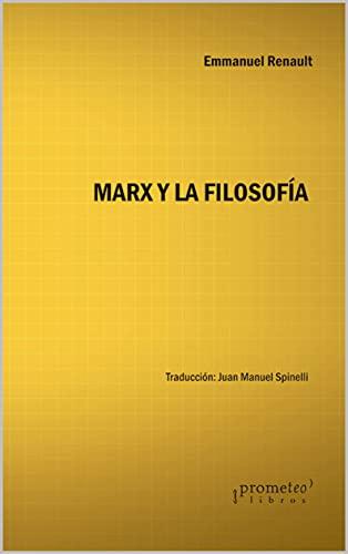 Marx y la filosofía: Consecuencias de la intervención teórica y política de Karl Marx (Spanish Edition)