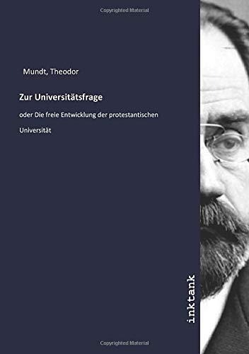 Zur Universitätsfrage: oder Die freie Entwicklung der protestantischen Universität