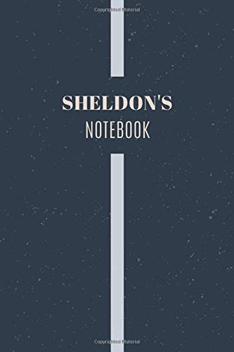 Sheldon's Notebook: Personalized Name Journal Writing Notebook For Men and Boys, Perfect gift idea for Husband, Father, Boyfriend........, Minimalist Design Notebook, 120 pages, 6 X 9, Matte Cover.