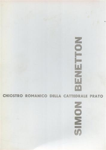 Sculture di Simon Benetton. Catalogo della mostra (Prato, 7 ottobre-31 ottobre 1972). Ediz. numerata (FarsettiArte)