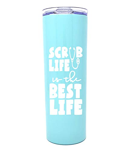 Scrub Life is the Best Life Teal Tumbler - Fun Unique Tumblers for Nurses - Double Walled Stainless Steel - Great Gift for Nurses, Nursing Students, Medical Asssitants (Scrub Life Teal)
