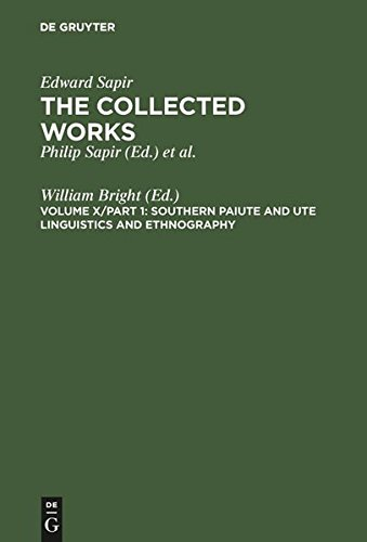 Southern Paiute and Ute Linguistics and Ethnography (COLLECTED WORKS OF EDWARD SAPIR) (v. 10)