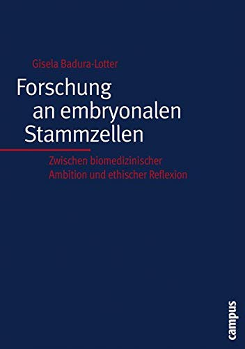 Forschung an embryonalen Stammzellen: Zwischen biomedizinischer Ambition und ethischer Reflexion (Kultur der Medizin, 15)
