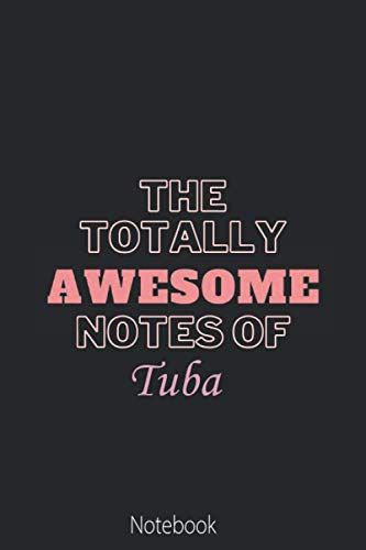 The Totally Awesome Notes Of Tuba: Pretty Personalised Name Journal Gift for Wife,Sister,Daughter & Girlfriend Named Tuba |Birthday notebook Gift | 6x9 Inches , 100 Pages