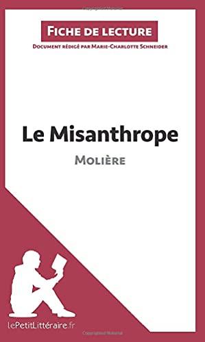 Le Misanthrope de Molière (Fiche de lecture): Résumé complet et analyse détaillée de l'oeuvre