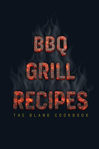 BBQ Grill Recipes ˜ The Blank Cookbook: Blank Recipe Book (Recipe Journal) To Write In For Men, Grill Master, Pit Master And Chef