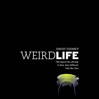 Weird Life     The Search for Life That Is Very, Very Different from Our Own              By:                                                                                                                                 David Toomey                               Narrated by:                                                                                                                                 Eric Martin                      Length: 8 hrs and 3 mins     98 ratings     Overall 4.1