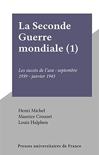 La Seconde Guerre mondiale (1): Les succès de l'axe : septembre 1939 - janvier 1943 (French Edition)