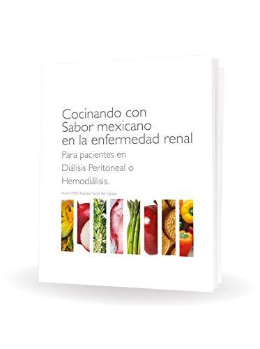 Cocinando con sabor mexicano en la enfermedad renal. Para pacientes en diálisis o hemodiálisis.