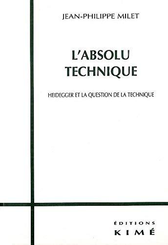 L'Absolu technique : Heidegger et la question de la technique