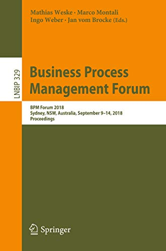 Business Process Management Forum: BPM Forum 2018, Sydney, NSW, Australia, September 9-14, 2018, Proceedings (Lecture Notes in Business Information Processing Book 329) (English Edition)