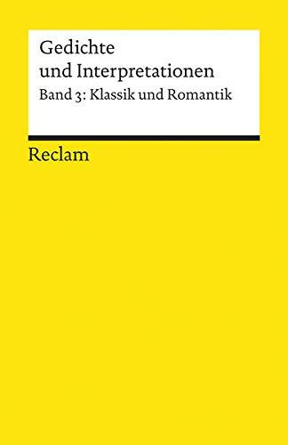 Gedichte und Interpretationen: Band 3. Klassik und Romantik